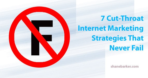 7 Cut-Throat Internet Marketing Strategies that Never Fail