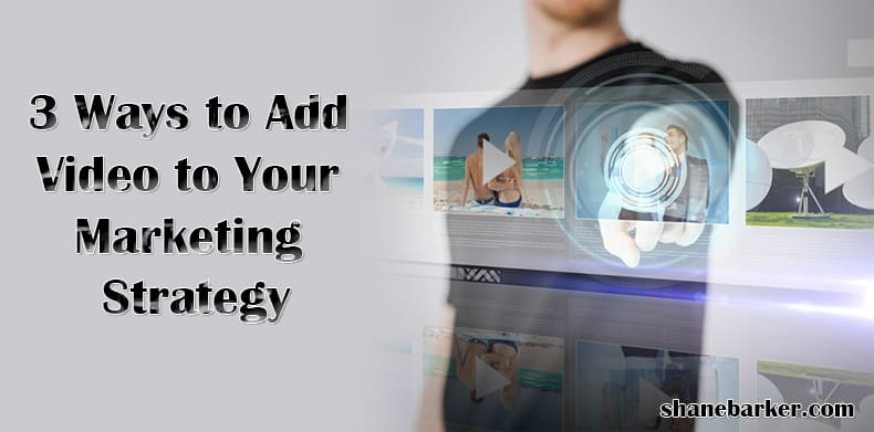 3 Ways To Add Video To Your Marketing Strategy