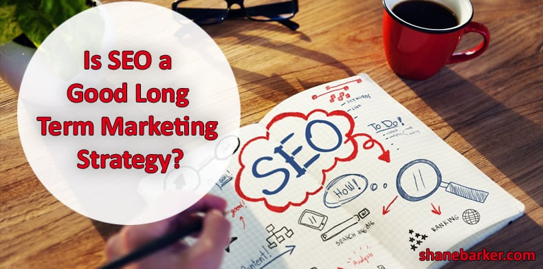 Is SEO a good long term marketing strategy?