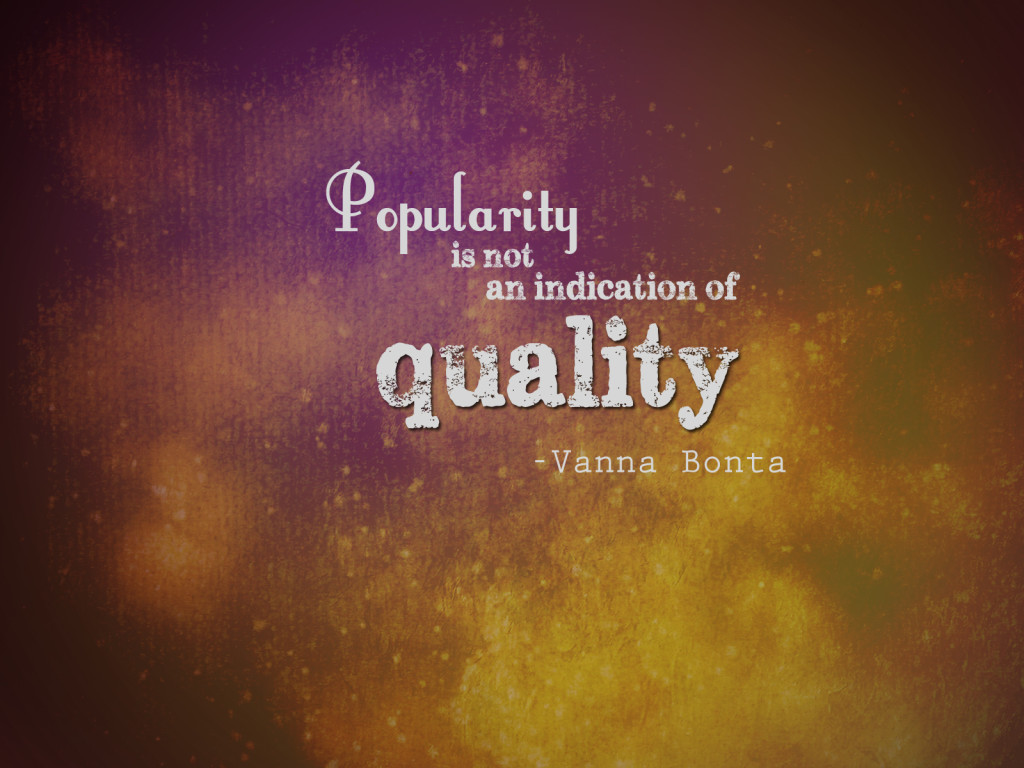 popularity-is not a quality
