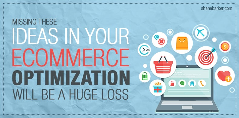 Missing These Ideas In Your Ecommerce Optimization Will Be A Huge Loss