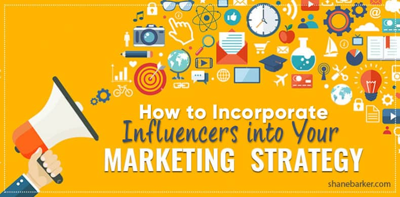 How to Incorporate Influencers into Your Marketing Strategy