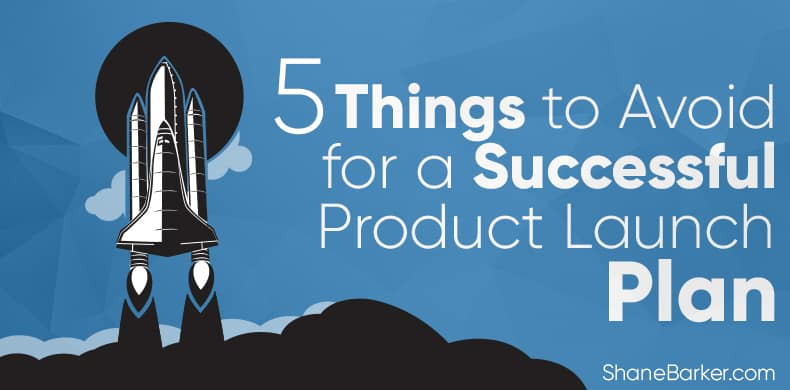 5 Things to Avoid for a Successful Product Launch Plan