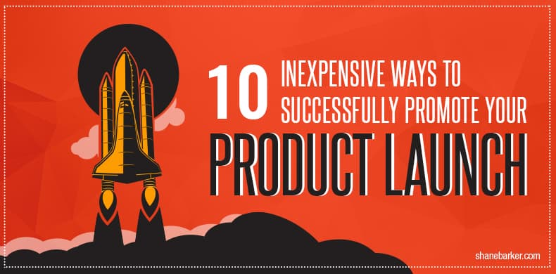 10 Inexpensive Ways to Successfully Promote Your Product Launch
