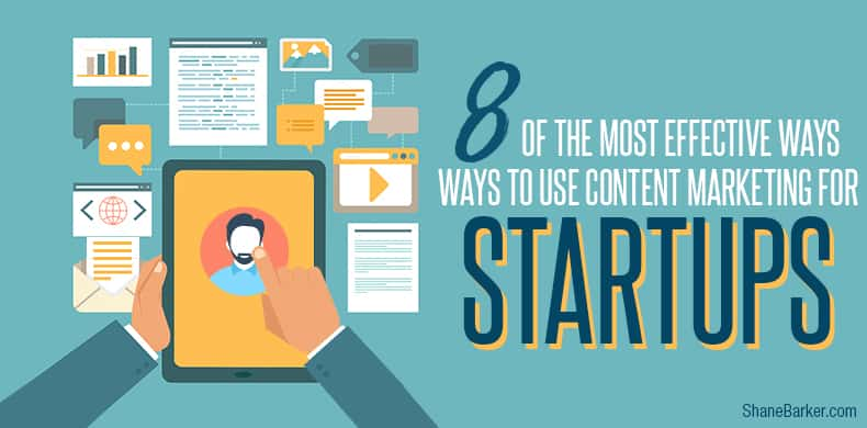 8 of the Most Effective Ways to Use Content Marketing for Startups