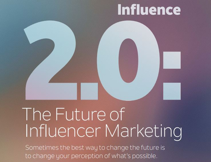 Influence 2.0 an in-depth study - future of influencer marketing