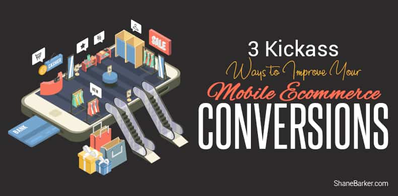 3 Kickass Ways to Improve Your Mobile Ecommerce Conversions