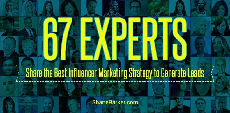 65 Experts Share the Best Influencer Marketing Strategy to Generate Leads [Expert Roundup]