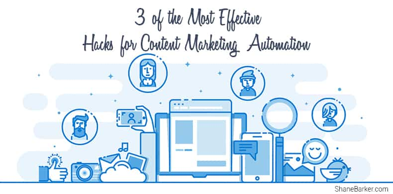 3 of the Most Effective Hacks for Content Marketing Automation