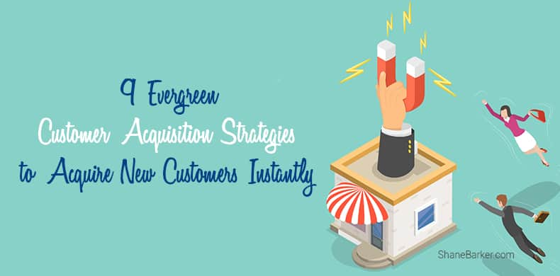 9 Evergreen Customer Acquisition Strategies to Acquire New Customers Instantly