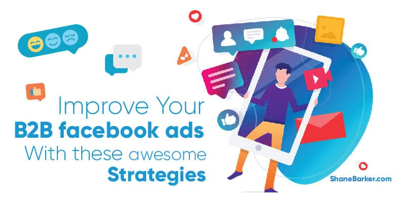 Improve your B2B Facebook Ads with these Awesome Strategies