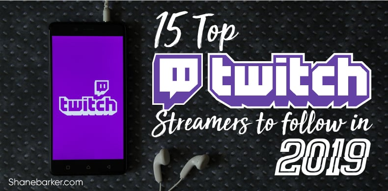 15 Top Twitch Streamers to Follow in 2019 - Shane Barker