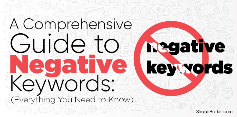 A Comprehensive Guide to Negative Keywords Everything You Need to Know