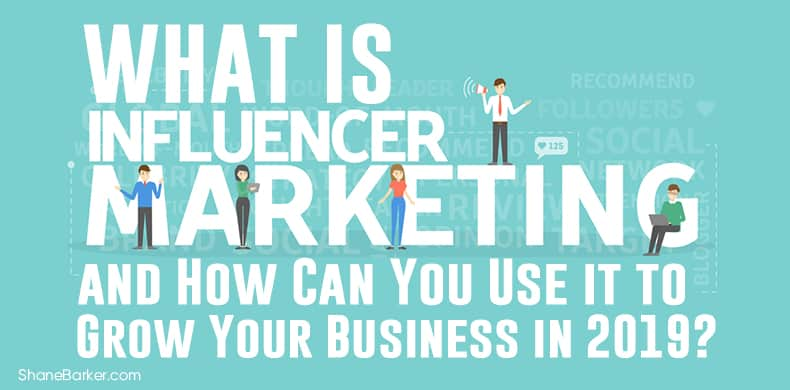 What is Influencer Marketing and How Can You Use It to Grow Your Business in 2019
