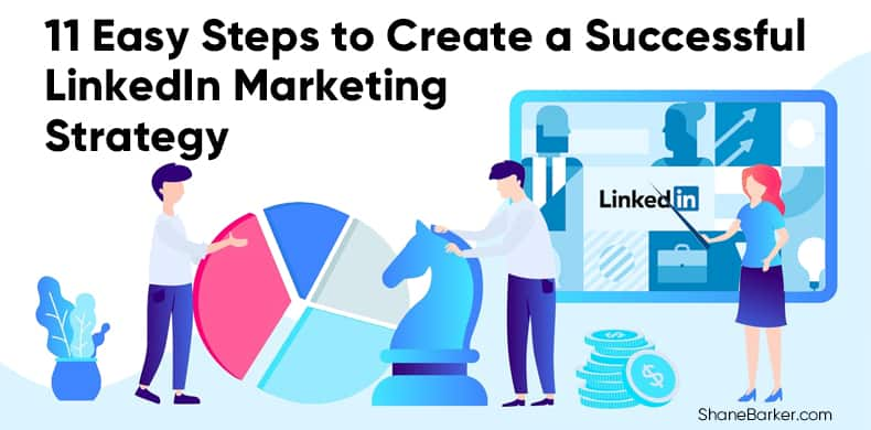11 Easy Steps to Create a Successful LinkedIn Marketing Strategy