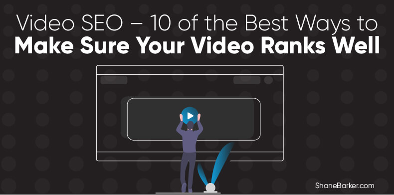 Video SEO – 10 of the Best Ways to Make Sure Your Video Ranks Well