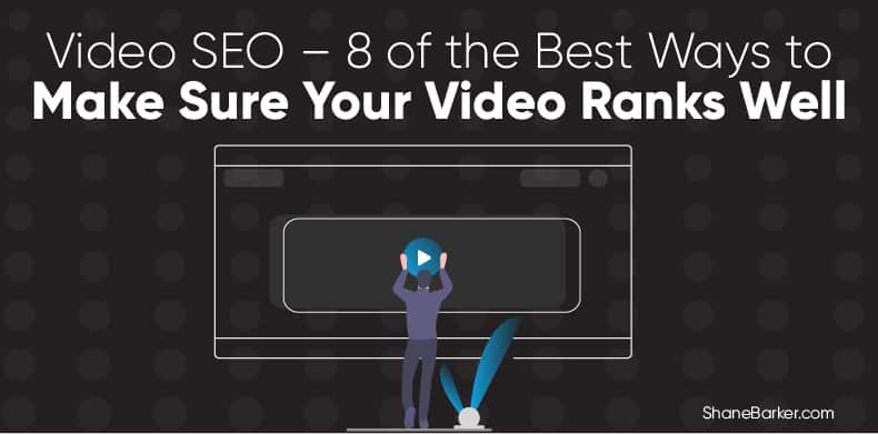 Video SEO – 8 of the Best Ways to Make Sure Your Video Ranks Well