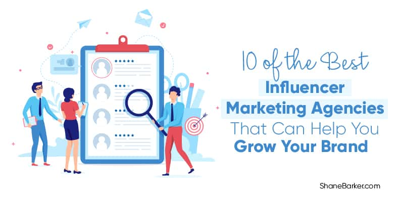 10 of the Best Influencer Marketing Agencies That Can Help You Grow Your Brand
