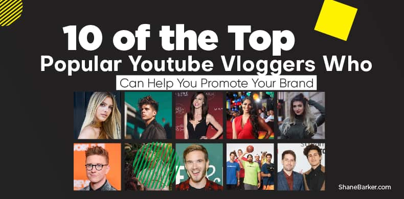 10 of the Most Popular YouTube Vloggers Who Can Help You Promote Your Brand_blog