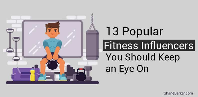 13 Popular Fitness Influencers You Should Keep an Eye On_blog