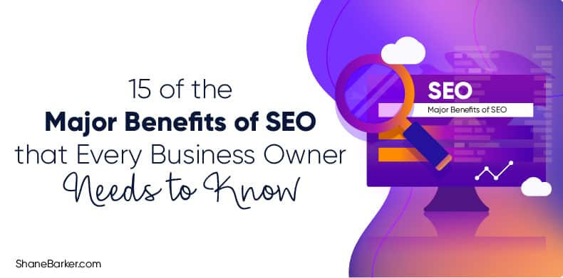 15 of the Major Benefits of SEO that Every Business Owner Needs to Know