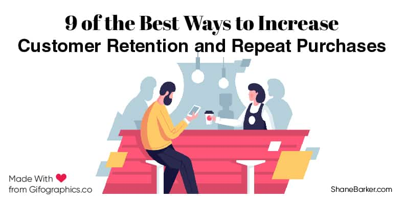 9 of the Best Ways to Increase Customer Retention and Repeat Purchases
