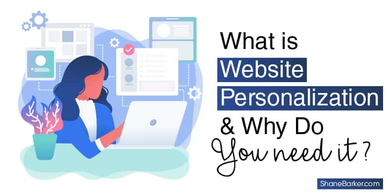 What is Website Personalization & Why Do You Need It