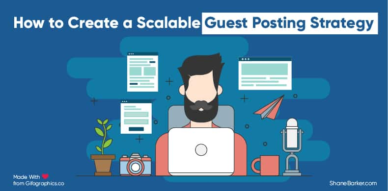 How to Create a Scalable Guest Posting Strategy - Shane Barker
