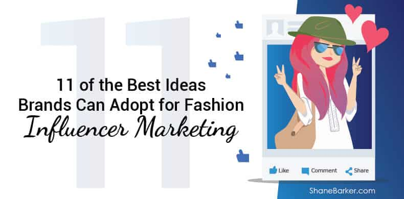 11 of the Best Ideas Brands Can Adopt for Fashion Influencer Marketing