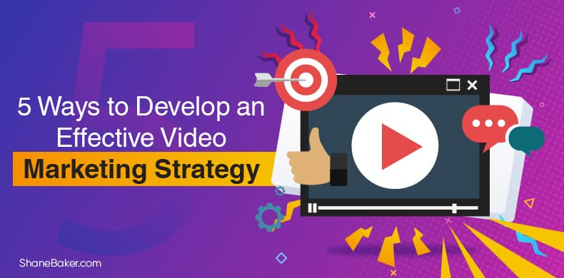 5 Ways to Develop an Effective Video Marketing Strategy