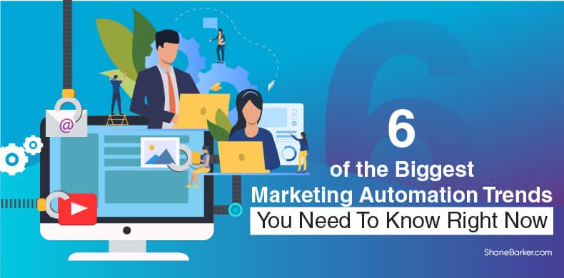 shanebarker.com - Shane Barker - 6 of the Biggest Marketing Automation Trends You Need to Know Right Now