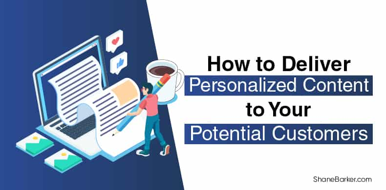 How to Deliver Personalized Content to Your Potential Customers