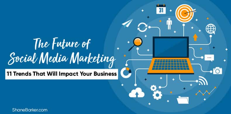 Can Electronic Media Impact Your >> The Future Of Social Media Marketing 11 Trends That Will