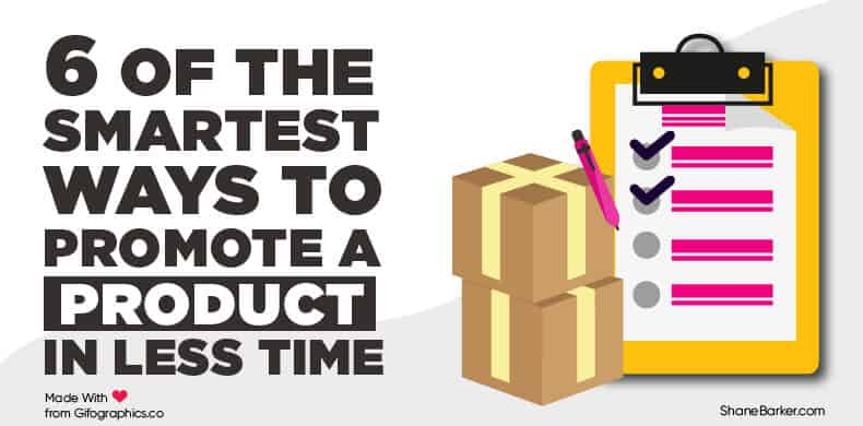 6 of the Smartest Ways to Promote a Product in Less Time