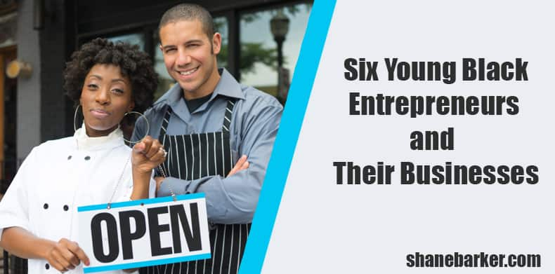 Six Young Black Entrepreneurs and Their Businesses