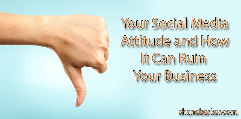 Your Social Media Attitude and How It Can Ruin Your Business